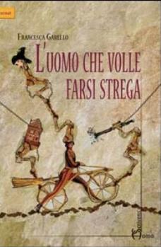 Francesca-Garello---L'uomo-che-volle-farsi-strega-